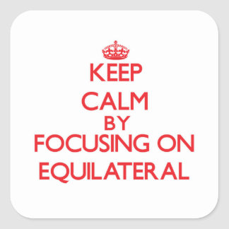 Keep Calm by focusing on EQUILATERAL Square Sticker