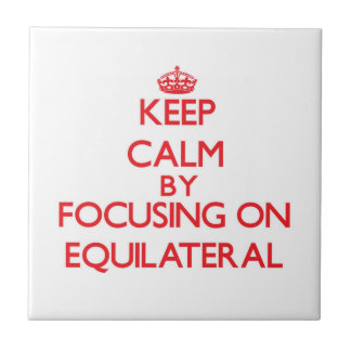 Keep Calm by focusing on EQUILATERAL Tiles