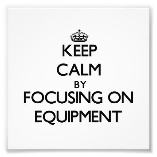 Keep Calm by focusing on EQUIPMENT Photo Print