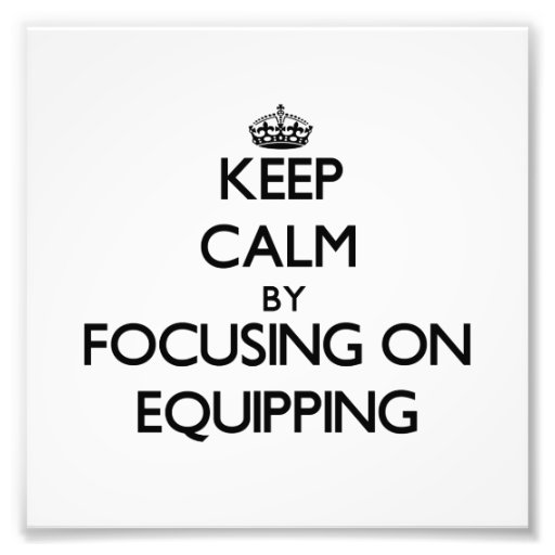 Keep Calm by focusing on EQUIPPING Photo