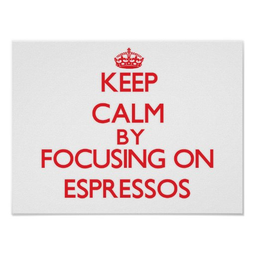 Keep Calm by focusing on ESPRESSOS Poster