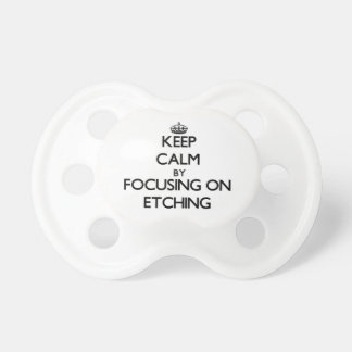 Keep Calm by focusing on ETCHING Baby Pacifier