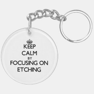 Keep Calm by focusing on ETCHING Keychains