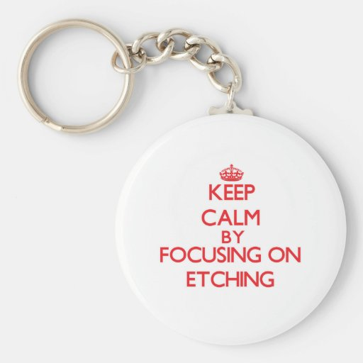 Keep Calm by focusing on ETCHING Key Chain
