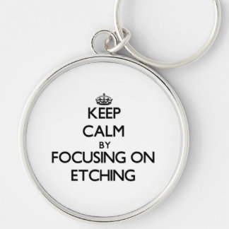 Keep Calm by focusing on ETCHING Keychain