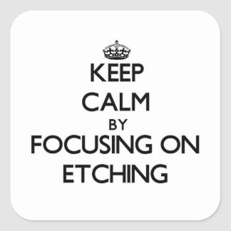 Keep Calm by focusing on ETCHING Square Stickers