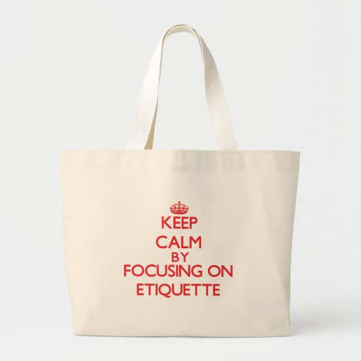 Keep Calm by focusing on ETIQUETTE Canvas Bags