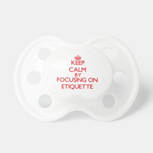 Keep Calm by focusing on ETIQUETTE Pacifier