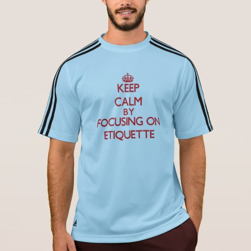 Keep Calm by focusing on ETIQUETTE Tee Shirts