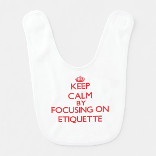 Keep Calm by focusing on ETIQUETTE Baby Bibs