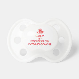 Keep Calm by focusing on EVENING GOWNS Baby Pacifier