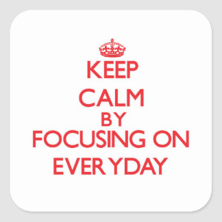 Keep Calm by focusing on EVERYDAY Stickers