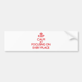 Keep Calm by focusing on EVERYPLACE Bumper Sticker