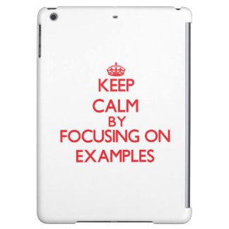Keep Calm by focusing on EXAMPLES iPad Air Case