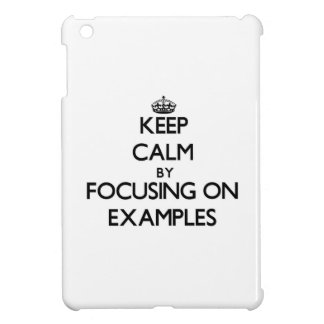 Keep Calm by focusing on EXAMPLES iPad Mini Cases
