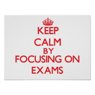 Keep Calm by focusing on EXAMS Poster