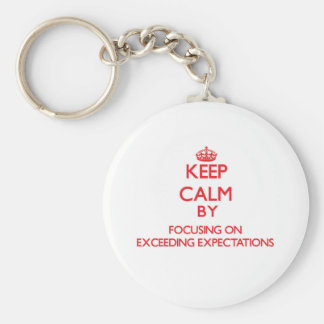 Keep Calm by focusing on EXCEEDING EXPECTATIONS Key Chains