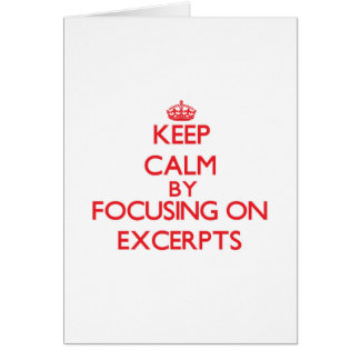 Keep Calm by focusing on EXCERPTS Greeting Card