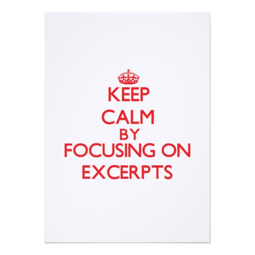 Keep Calm by focusing on EXCERPTS Custom Invitations