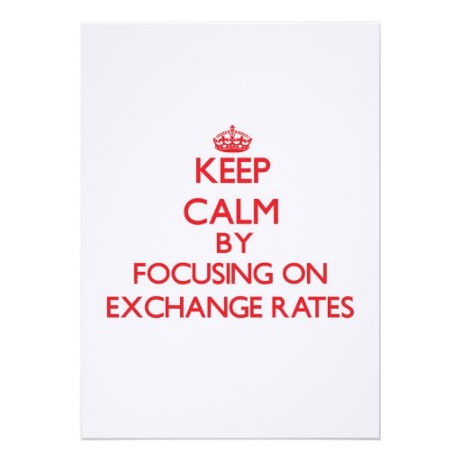 Keep Calm by focusing on EXCHANGE RATES Announcement