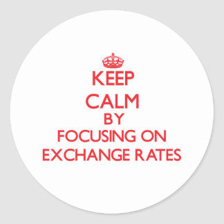 Keep Calm by focusing on EXCHANGE RATES Sticker