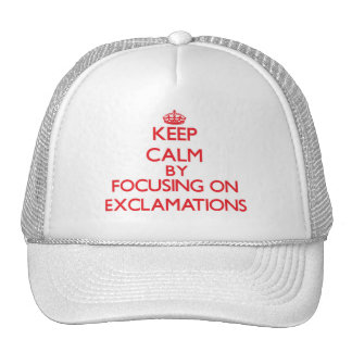 Keep Calm by focusing on EXCLAMATIONS Trucker Hat
