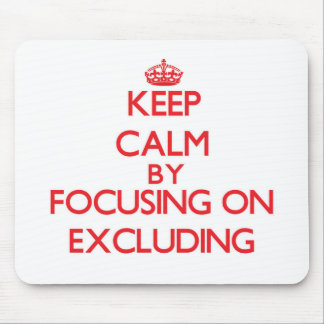 Keep Calm by focusing on EXCLUDING Mousepads