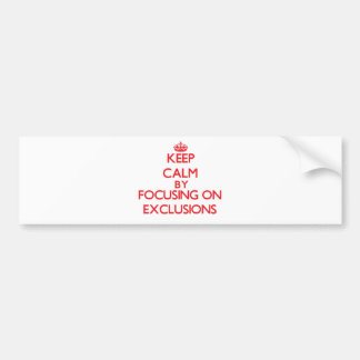 Keep Calm by focusing on EXCLUSIONS Bumper Sticker