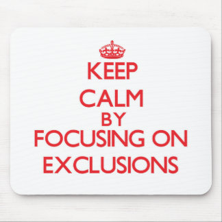 Keep Calm by focusing on EXCLUSIONS Mousepad