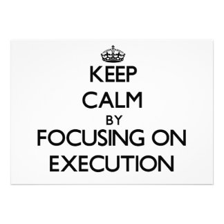 Keep Calm by focusing on EXECUTION Personalized Invitations