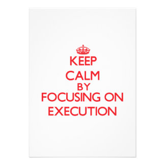 Keep Calm by focusing on EXECUTION Invitations
