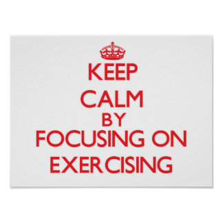 Keep Calm by focusing on EXERCISING Poster