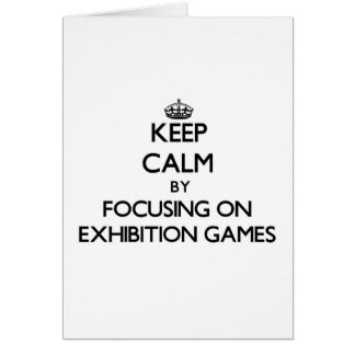 Keep Calm by focusing on EXHIBITION GAMES Cards