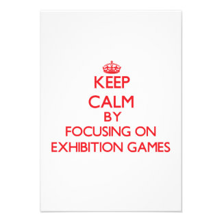 Keep Calm by focusing on EXHIBITION GAMES Personalized Announcements