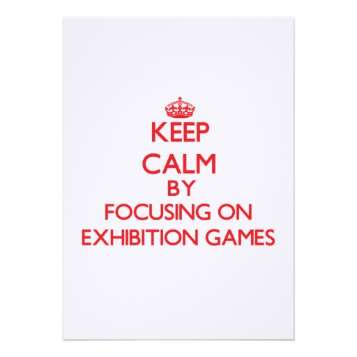 Keep Calm by focusing on EXHIBITION GAMES Custom Announcements
