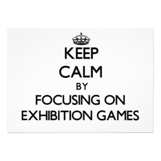 Keep Calm by focusing on EXHIBITION GAMES Personalized Invitations