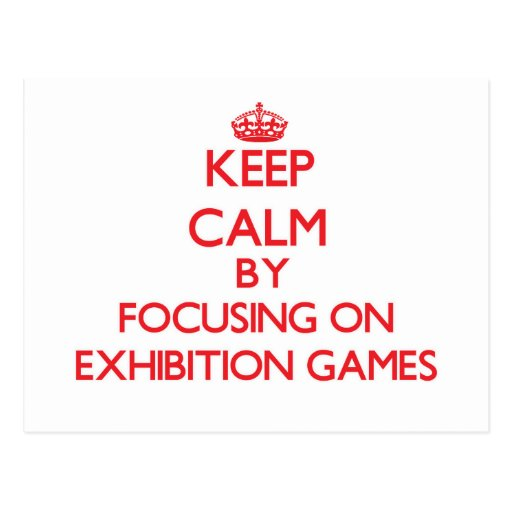 Keep Calm by focusing on EXHIBITION GAMES Postcards