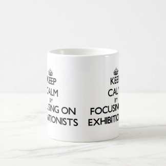 Keep Calm by focusing on EXHIBITIONISTS Basic White Mug