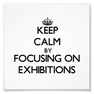 Keep Calm by focusing on EXHIBITIONS Photo