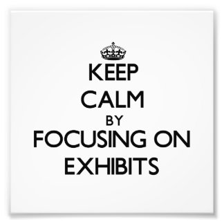 Keep Calm by focusing on EXHIBITS Photo Print