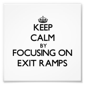 Keep Calm by focusing on Exit Ramps Photo Art