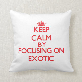 Keep Calm by focusing on EXOTIC Throw Pillow