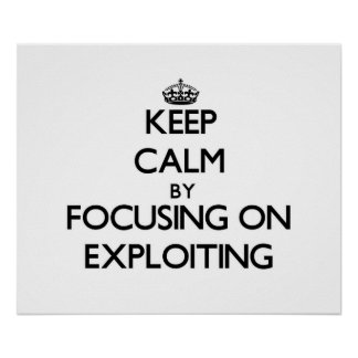 Keep Calm by focusing on EXPLOITING Posters