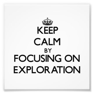 Keep Calm by focusing on Exploration Photo Art