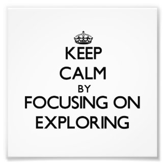 Keep Calm by focusing on Exploring Photographic Print