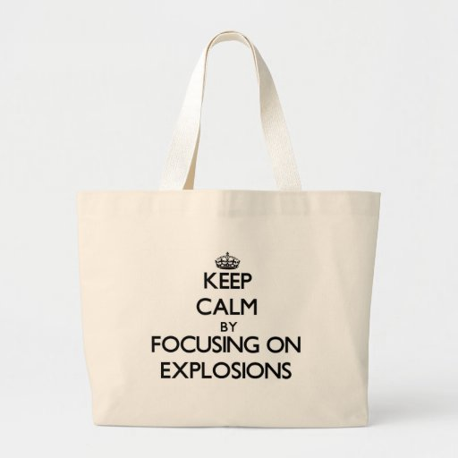 Keep Calm by focusing on EXPLOSIONS Canvas Bags