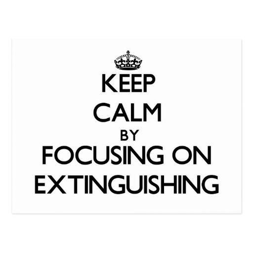 Keep Calm by focusing on EXTINGUISHING Postcards