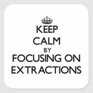 Keep Calm by focusing on EXTRACTIONS Sticker
