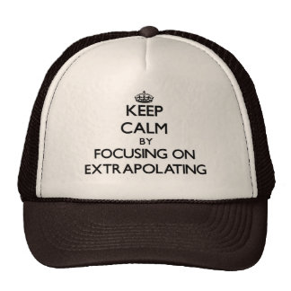 Keep Calm by focusing on EXTRAPOLATING Hat