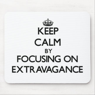 Keep Calm by focusing on EXTRAVAGANCE Mouse Pads